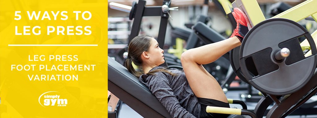 5 ways to leg press - foot placement variations - Simply Gym